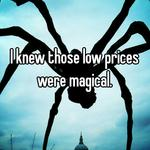 I knew those low prices were magical.