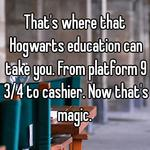 That's where that Hogwarts education can take you. From platform 9 3/4 to cashier. Now that's magic.
