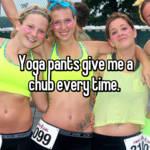 Yoga pants give me a chub every time.