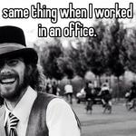 Bahahaha! I used to do the same thing when I worked in an office.