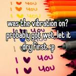 was the vibration on? probably got wet, let it dry first. :p
