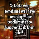 So thats why sometimes we'll have movie days!!!! Our teachers are too hungover to do their jobs!!!