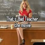 "That's ""Bad Teacher"" the movie"