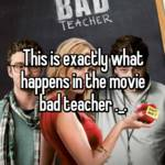 This is exactly what happens in the movie bad teacher ._.