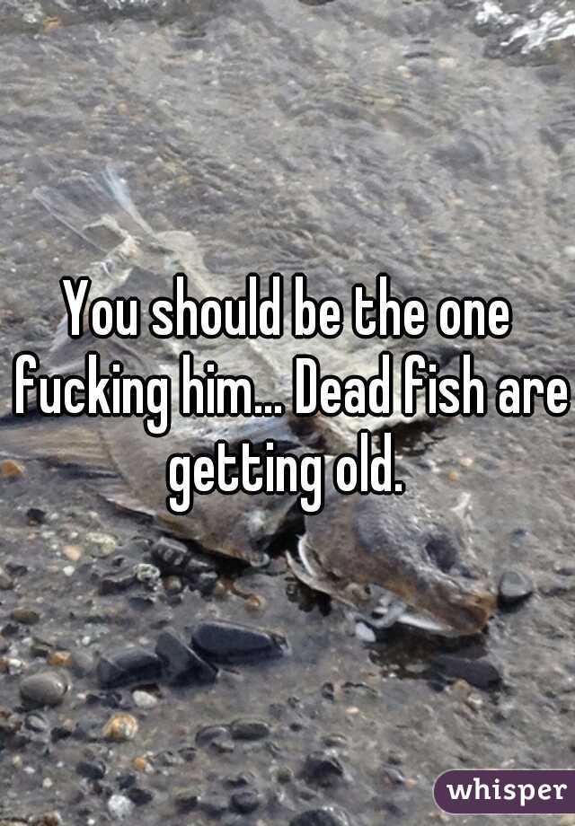 Fucking a dead fish