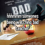 hhhmmm someones being watching 'bad teacher'