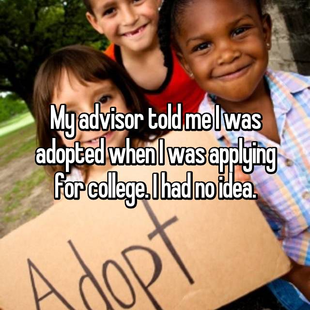 My advisor told me I was adopted when I was applying for college. I had no idea.