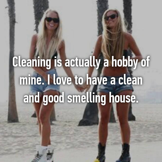 Cleaning is actually a hobby of mine. I love to have a clean and good smelling house.
