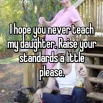 I hope you never teach my daughter. Raise your standards a little please.