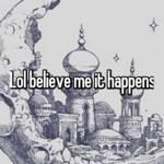 Lol believe me it happens