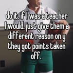 do it. if I was a teacher I would. just give them a different reason on y they got points taken off.