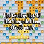 I had teachers that did that, they called them attitude points
