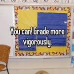 You can! Grade more vigorously.
