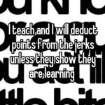 I teach and I will deduct points from the jerks unless they show they are learning