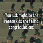 You just might be the reason kids are failing. congratulations