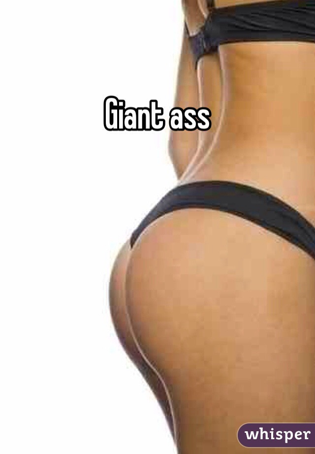 Giant ass pictures