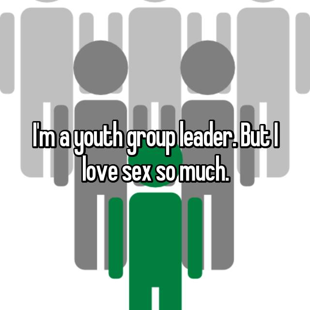 I'm a youth group leader. But I love sex so much.