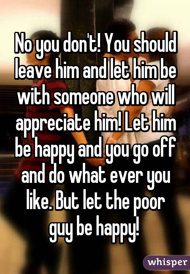 Let Him You Should Leave Him And Let
