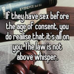 If they have sex before the age of consent, you do realise that it's all on you. The law is not above whisper.