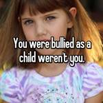 You were bullied as a child weren't you.