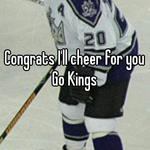 Congrats I'll cheer for you Go Kings