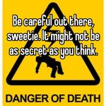 Be careful out there, sweetie. It might not be as secret as you think.