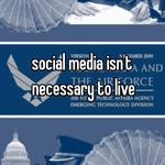 social media isn't necessary to live