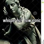whisper hu?  how ironic