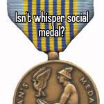 Isn't whisper social medal?