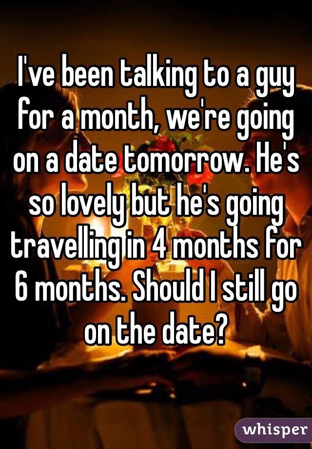 Ive Superannuated Dating A Make fun of For 6 Months