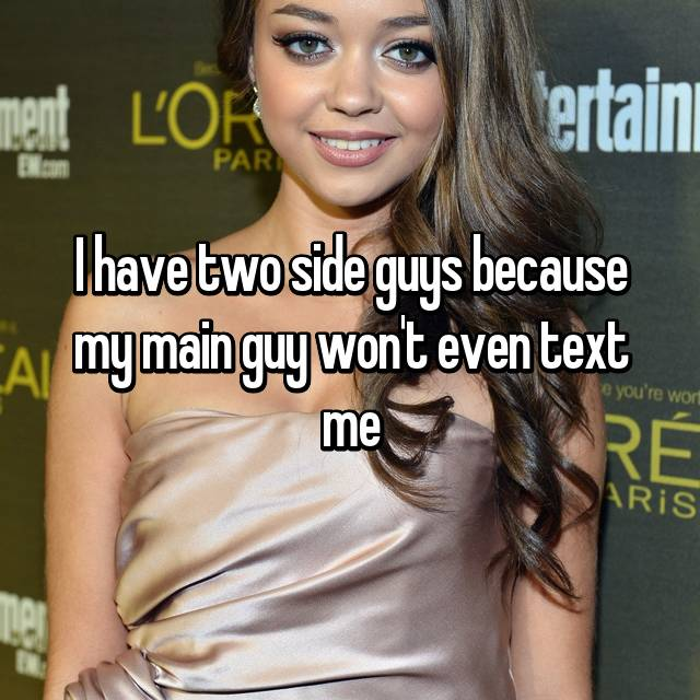 I have two side guys because my main guy won't even text me