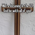 We're listening in the US! God be with all of you!
