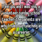 I feel you and I was only a volunteer sunday school teacher. the parents are why I ruled out teaching as a careerer