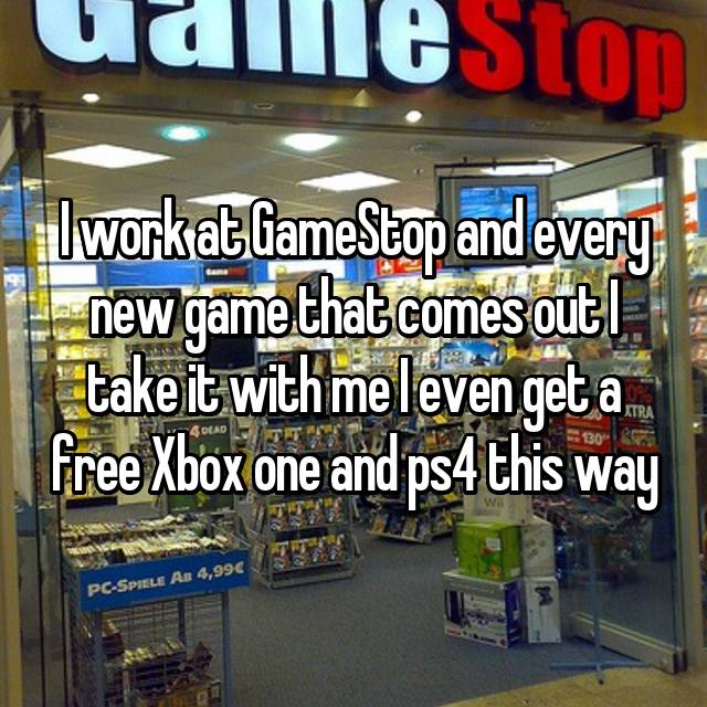 I work at GameStop and every new game that comes out I take it with me I even get a free Xbox one and ps4 this way