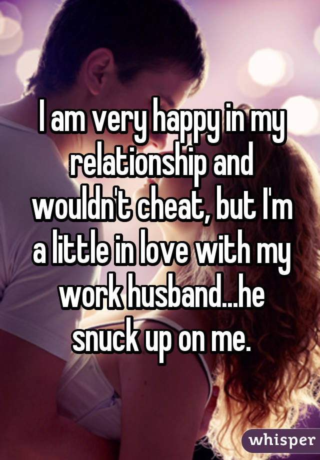 I am very happy in my relationship and wouldn