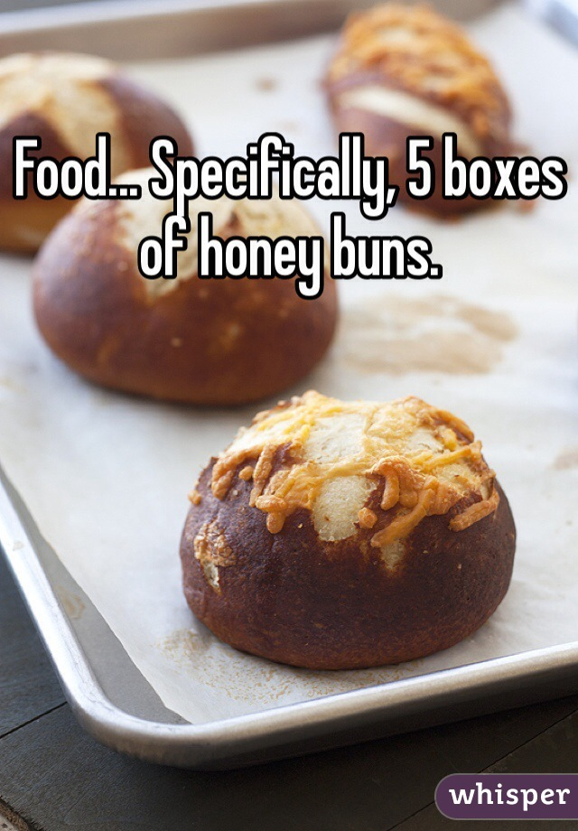 Food... Specifically, 5 boxes of honey buns.
