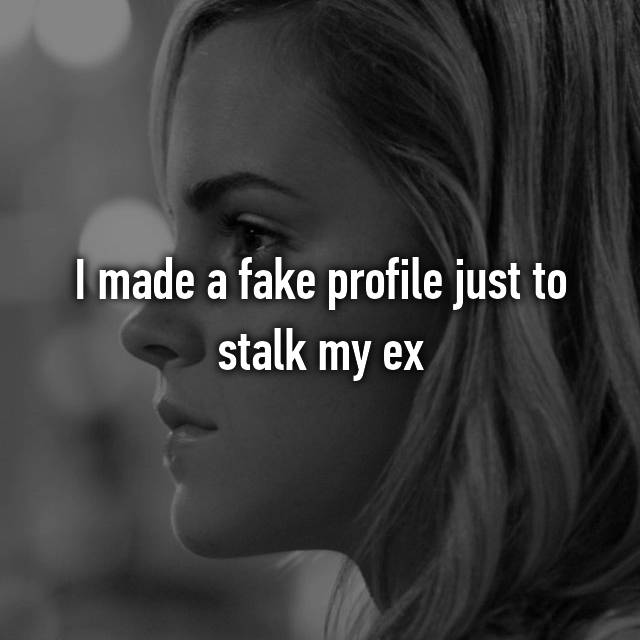 I made a fake profile just to stalk my ex