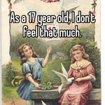 As a 17 year old, I don't feel that much.