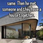 I have a friend who did the same. Then he met someone and they have a house together.