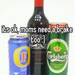 its ok, moms need a brake too :)