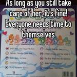 As long as you still take care of her, it's fine! Everyone needs time to themselves