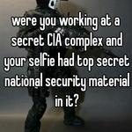 were you working at a secret CIA complex and your selfie had top secret national security material in it?