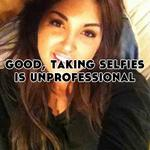 good, taking selfies is unprofessional