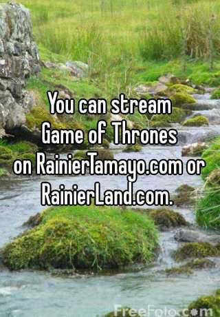 You Can Stream Game Of Thrones On Rainiertamayo Com Or Rainierland Com