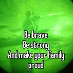 Be brave Be strong And make your family proud
