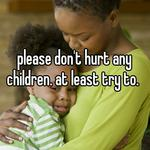 please don't hurt any children. at least try to.
