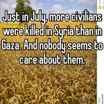 Just in July, more civilians were killed in Syria than in Gaza. And nobody seems to care about them.