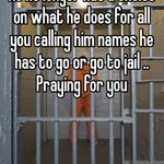He no longer has a choice on what he does for all you calling him names he has to go or go to jail .. Praying for you