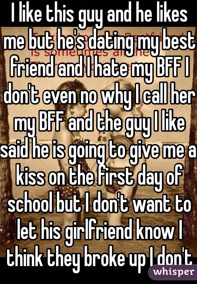 i like this guy but hes dating my best friend