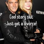 Cool story slut  Just get a divorce!